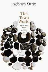 The Tewa World: Space, Time, Being, and Becoming in a Pueblo Society