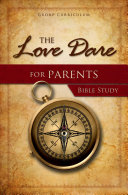 The Love Dare for Parents Bible Study Book