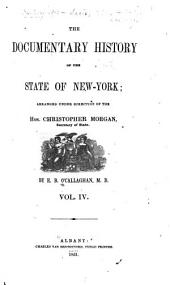 The Documentary History of the State of New-York: Arranged Under Direction of the Hon. Christopher Morgan, Secretary of State, Volume 4