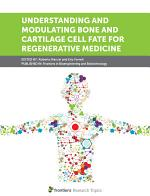 Understanding and Modulating Bone and Cartilage Cell Fate for Regenerative Medicine