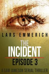 The Incident - Episode 3 - A Sam Jameson International Espionage and Suspense Serial Thriller: A Sam Jameson Espionage and Suspense Serial Thriller