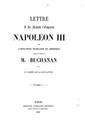 Lettre a Sa Majesté L'empereur Napoléon III Sur L'influence Francaise en Amérique a Propos Du Message de M. Buchanan