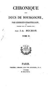 Chronique des ducs de Bourgogne: par Georges Chastellain ; publiées pour la premières fois par J.-A. Buchon, Volume2