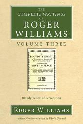 The Complete Writings of Roger Williams, Volume 3: Bloudy Tenent of Persecution