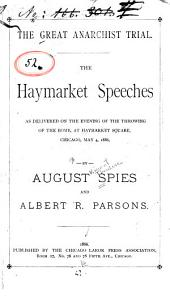 The Great Anarchist Trial: The Haymarket Speeches as Delivered on the Evening of the Throwing of the Bomb at Haymarket Square, Chicago, May 4, 1886