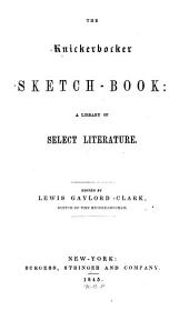 The Knickerbocker Sketch-book: A Library of Select Literature