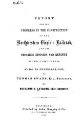 Report Upon the Progress in the Construction of the Northwestern Virginia Railroad, and Its Probable Business and Revenue when Completed: Volume 14, Issue 23