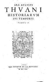 Jacobi Augusti Thuani Historiarum sui temporis ab anno Domini 1543 usque ad annum 1607 libri CXXXVIII: Volume 5
