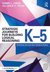 Strategic Journeys for Building Logical Reasoning, K–5: Activities Across the Content Areas