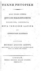 Technē rētorikē: quae vulgo integra Dionysio Halicarnassensi tribuitur, emendata, nova versione Latina et commentario illustrata