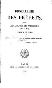 Biographie des préfets, depuis l'organisation des préfectures (3 mars 1800), jusqu'à ce jour