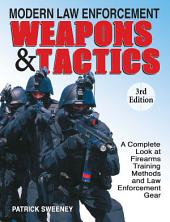 Modern Law Enforcement Weapons & Tactics: Edition 3
