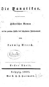 Die Fanatiker: historischer Roman aus der zweiten H�alfte des sechzehnten Jahrhunderts, Band 1