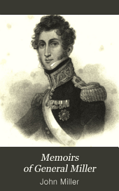 Memoirs of general Miller, in the service of the republic of Peru: Volume 1