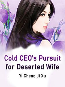 Cold CEO's Pursuit for Deserted Wife