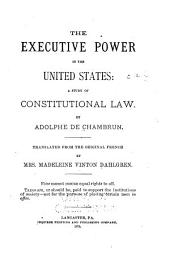 The Executive Power in the United States: A Study of Constitutional Law