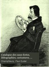 Catalogue des eaux-fortes, lithographies, caricatures, vignettes romantiques, dessins et aquarelles, formant la collection Champfleury