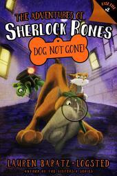 Adventures of Sherlock Bones: Dog Not Gone!