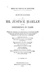 Opinions of Mr. Justice Harlan at the Conference in Paris of the Bering Sea Tribunal of Arbitration, Constituted by the Treaty of February 29, 1892, Between Her Britannic Majesty and the United States of America ...