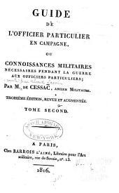 Guide de l'officier particulier en campagne: ou Connoissances militaires nécessaires pendant la guerre aux officiers particuliers, Volume2