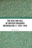 The Rise and Fall of British Crusader Medievalism  c 1825   1945 PDF
