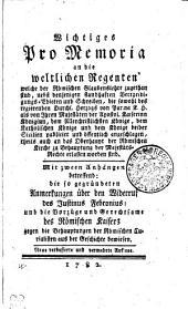 Wichtiges Pro Memoria an die weltlichen Regenten welche der Römischen Glaubenslehre zugethan sind, nebst denjenigen standhaften Vertheidigungs-Edicten und Schreiben, die sowohl des regierenden Durchl. Herzogs von Parma K. H. als von Ihren Majestäten der Apostol. Kaiserinn Königinn, dem Allerchristlichsten Könige, dem Katholischen Könige und dem Könige beider Sicilien publicirt und öffentlich angeschlagen, theils auch an das Oberhaupt der Römischen Kirche zu Behauptung der Majestäts-Rechte erlassen worden sind: Mit zween Anhängen betreffend: die so gegründeten Anmerkungen über den Widerruf des Justinus Febronius: und die Vorzüge und Gerechtsame des Römischen Kaisers gegen die Behauptungen der Römischen Curialisten aus der Geschichte bewiesen