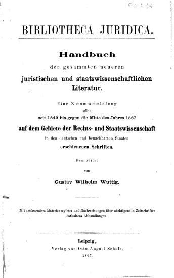 Bibliotheca juridica Handbuch der gesammten neueren juristischen und staatswissenschaftlichen Literatur     bearbeitet von Gustav Wilhelm Wuttig PDF