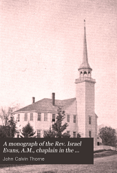 A Monograph of the Rev. Israel Evans, A.M., Chaplain in the American Army During the Entire Revolutionary War, 1775-1783: The Second Settled Minister of Concord, New Hampshire, 1789-1797 : Delivered at the Sixtieth Annual Meeting of the Concord Congregational Union, Held with the Church at Penacook, N.H., Thursday, October 30, 1902