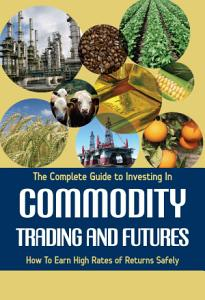 The Complete Guide to Investing in Commodity Trading and Futures PDF