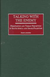 Talking with the Enemy: Negotiation and Threat Perception in South Africa and Israel/Palestine