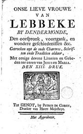 Onse Lieve Vrouwe van Lebbeke by Dendermonde, den oorspronk, voortgank, ...