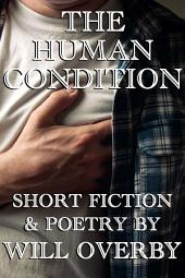 The Human Condition: Short Fiction & Poetry
