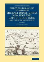 Directions for Sailing to and from the East Indies  China  New Holland  Cape of Good Hope  and the Interjacent Ports PDF