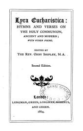 Lyra Eucharistica: Hymns and Verses on the Holy Communion, Ancient and Modern ; with Other Poems