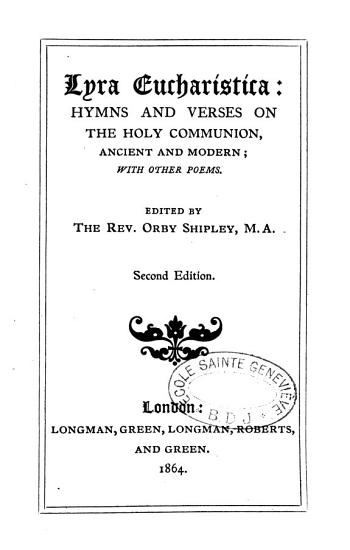 Lyra eucharistica  hymns and verses on the holy communion  ed  by O  Shipley PDF