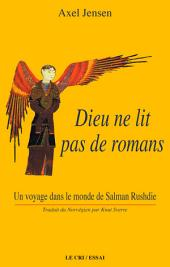 Dieu ne lit pas de romans: Un voyage dans le monde de Salman Rusdhie