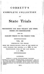 Cobbett's Complete Collection of State Trials and Proceedings for High Treason: And Other Crimes and Misdemeanor from the Earliest Period to the Present Time ... from the Ninth Year of the Reign of King Henry, the Second, A.D.1163, to ... [George IV, A.D.1820], Volume 9