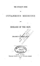 The Student's Book of Cutaneous Medicine and Diseases of the Skin
