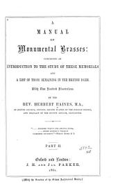 A Manual of Monumental Brasses: Comprising an Introduction to the Study of These Memorials and a List of Those Remaining in the British Isles, Part 2