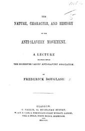 The Nature, Character, and History of the Anti-slavery Movement. A Lecture