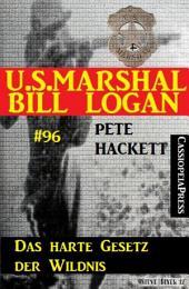 Das harte Gesetz der Wildnis (U.S. Marshal Bill Logan Band 96): Cassiopeiapress Western