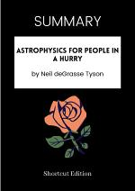 SUMMARY - Astrophysics For People In A Hurry By Neil DeGrasse Tyson