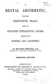 A Mental Arithmetic Upon the Inductive Plan: Being an Advanced Intellectual Course Designed for Schools and Academies