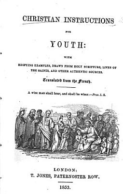 Christian Instructions for Youth  with edifying examples     Translated from the French  i e  from P  H  Humbert s    Instructions chr  tiennes pour les jeunes gens      PDF