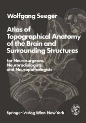 Atlas of Topographical Anatomy of the Brain and Surrounding Structures for Neurosurgeons, Neuroradiologists, and Neuropathologists