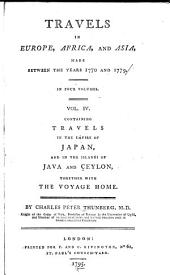 Travels in Europe, Africa, and Asia, Made Between the Years 1770 and 1779; in Four Volumes: Containing travels in the empire of Japan, and in the islands of Java and Ceylon, together with the voyage home