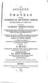 An Account of Travels Into the Interior of Southern Africa, in the Years 1797 and 1798: Including Cursory Observations on the Geology and Geography ... the Natural History ... and Sketches on ... the Various Tribes ... Surrounding the Settlement of the Cape of Good Hope ... With a Map ...