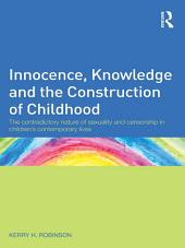 Innocence, Knowledge and the Construction of Childhood: The contradictory nature of sexuality and censorship in children's contemporary lives