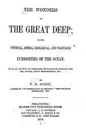 The Wonders of the Great Deep, Or, The Physical, Animal, Geological, and Vegetable Curiosities of the Ocean: With an Account of Submarine Explorations Beneath the Sea, Diving, Ocean Telegraphing, Etc