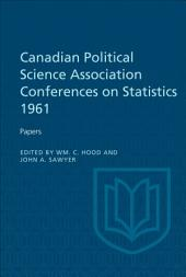Canadian Political Science Association Conference on Statistics 1961: Papers